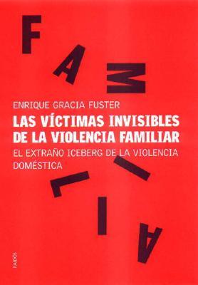 Las Victimas Invisibles de La Violencia Familiar: El Extra~no Iceberg de La Violencia Domestica 9788449312731