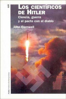 Los Cientificos de Hitler: Ciencia, Guerra y el Pacto Con el Diablo 9788449316920