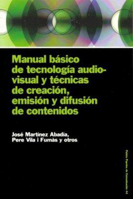 Manual Basico de Tecnologia Audiovisual y Tecnicas de Creacion, Emision y Difusion de Contenidos 9788449316548
