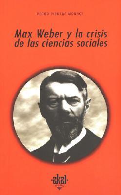 Max Weber y La Crisis de Las Ciencias Sociales 9788446020721