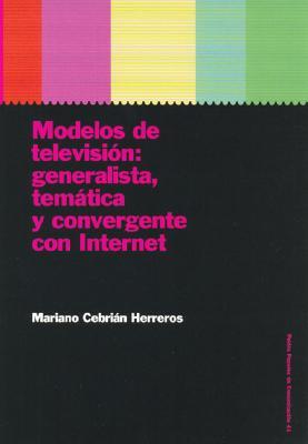 Modelos de Television: Generalista, Tematica y Convergente Con Internet 9788449315374