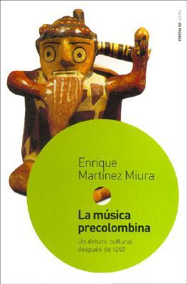 Musica Precolombina, La. Un Debate Cultural Despues de 1492 9788449315251