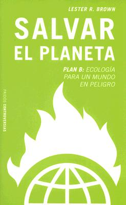 Salvar el Planeta: Plan B: Ecologia Para un Mundo en Peligro 9788449315961