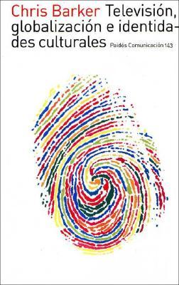 Television Globalizacion E Identidades Culturales 9788449313967