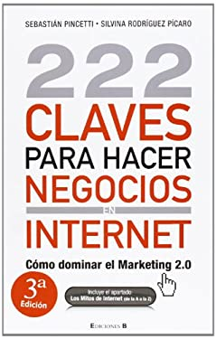 222 Claves Para Hacer Negocios en Internet: Como Dominar el Marketing 2.0 = 222 Keys to Doing Business Online 9788466645225