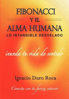 Fibonacci y El Alma Humana: Lo Intangible Desvelado. 9788461583195
