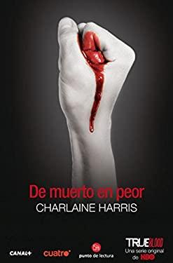 De muerto en peor (From Dead to Worse) (Sookie Stackhouse) (Spanish Edition) 9788466304665