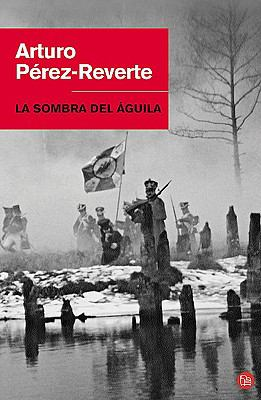 La Sombra del Aguila = The Shadow of the Eagle - Perez-Reverte, Arturo