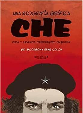 Che una Biografia Grafica: Vida y Leyenda de Ernesto Guevara = A Graphic Biography 9788466638258
