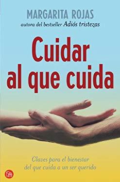 Cuidar al Que Cuida: Claves Para el Bienestar del Que Cuida A un Ser Querido 9788466369084