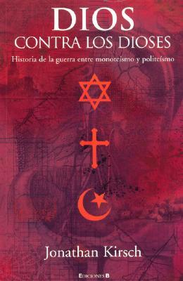 Dios Contra los Dioses: Historia de la Guerra Entre Monoteismo y Politeismo 9788466620673