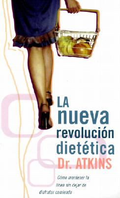 Dr. Atkins' La Nueva Revolucion Dietetica = The New Diet Revolution 9788466301718