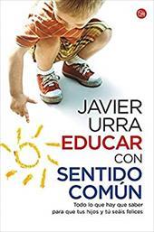 Educar Con Sentido Comun = Educating with Common Sense - Urra, Javier