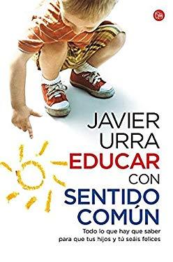 Educar Con Sentido Comun = Educating with Common Sense 9788466324151