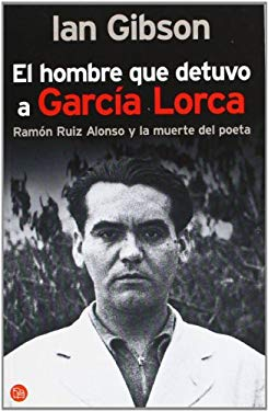 El Hombre Que Detuvo A Garcia Lorca: Ramon Ruiz Alonso y la Muerte del Poeta 9788466321617