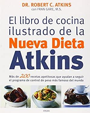 El Libro de Cocina Ilustrado de La Nueva Dieta Atkins 9788466624442