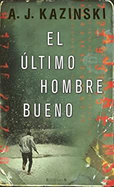 El Ultimo Hombre Bueno = The Last Good Man 9788466647328