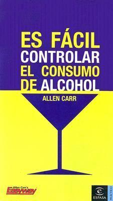 Es Facil Controlar El Consumo de Alcohol 9788467020137
