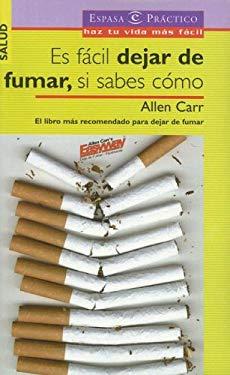 Es Facil Dejar de Fumar, Si Sabes Como 9788467015300