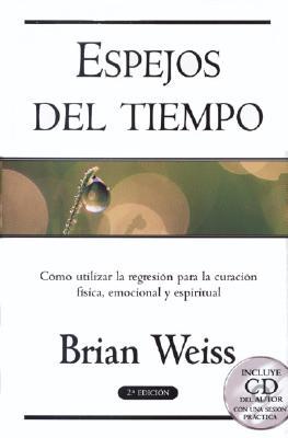 Espejos del Tiempo: Csmo Utilizar La Regresisn Para La Curacisn Fisica, Emocional y Espiritual 9788466611442