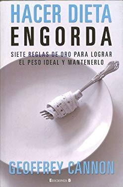 Hacer Dieta Engorda: Siete Reglas de Oro Para Lograr el Peso Ideal y Mantenerlo 9788466641494