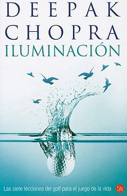 Iluminacion: Las Siete Lecciones del Golf Para el Juego de la Vida = Golf for Enlightenment 9788466317498