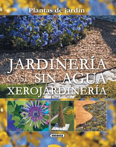 Jardineria Casi Sin Agua: Xerojardineria = Little Water Gardening 9788467703047