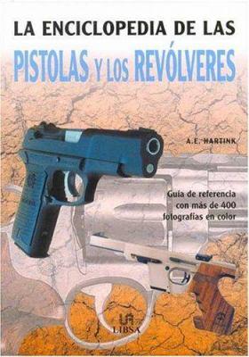 La Enciclopedia de Las Pistolas y Los Revolveres 9788466210324