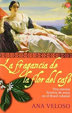 La Fragancia de la Flor del Cafe 9788466368261