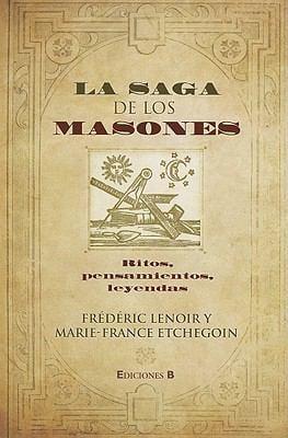 La Saga de los Masones: Ritos, Pensamientos, Leyndas 9788466644433