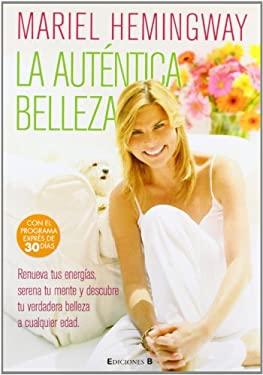 La  Autentica Belleza: Renueva Tus Energias, Serena Tu Mente y Descubre Tu Verdadera Belleza A Cualquier Edad = Mariel Hemingway's Healthy Living from 9788466644242