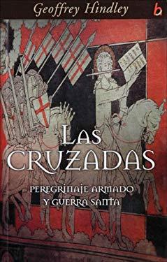 Las Cruzadas: Peregrinaje Armado y Guerra Santa = The Crusades 9788466619851