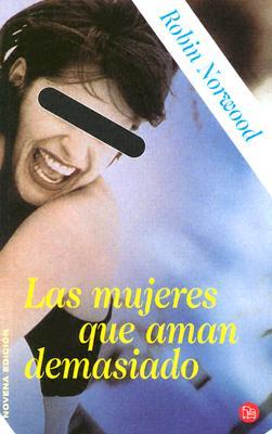 Las Mujeres Que Aman Demasiado = Women Who Love Too Much 9788466301299