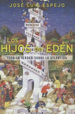 Los Hijos del Eden: Toda la Verdad Sobre la Atlantida 9788466641821