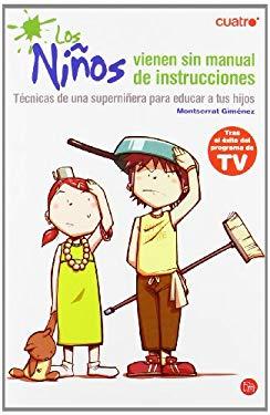 Los Ninos Vienen Sin Manual de Instrucciones: Tecnicas de una Superninera Para Educar A Tus Hijos 9788466310376