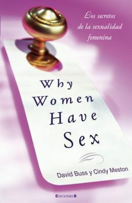 Why Women Have Sex: Los Secretos de la Sexualidad Femenina = Why Women Have Sex 9788466644969