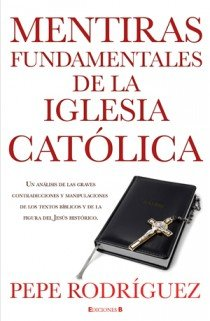 Mentiras Fundamentales de la Iglesia Catolica = Fundamental Lies of Catholic Church 9788466645669