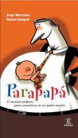 Parapapa: El Manual Perfecto Para Convertirse en un Padre Modelo 9788467027341
