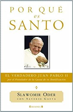 Por Que Es Santo: El Verdadero Juan Pablo II, Por el Postulador de la Causa de su Beatificacion = It Is Holy 9788466644181