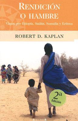 Rendicion O Hambre: Viajes Por Etiopia, Sudan, Somalia y Eritrea 9788466620581