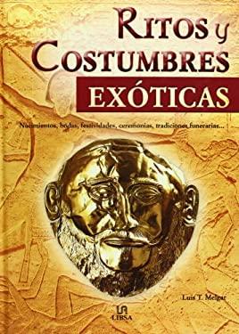 Ritos y Costumbres Exoticas: Nacimientos, Bodas, Festividades, Ceremonias, Tradiciones Funerarias... 9788466208574