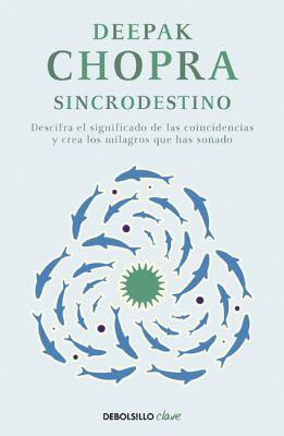Sincro Destino: Descifra el Significado Oculto de las Coincidencias en Tu Vida y Crea los Milagros Que Has Sonado 9788466321358