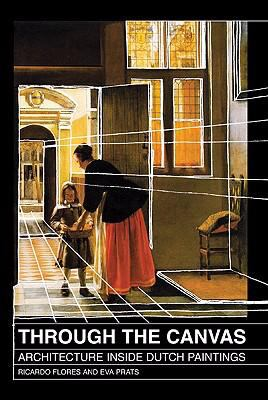 Through the Canvas: Architecture Inside Dutch Paintings 9788461240104