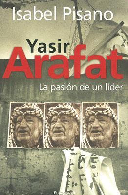 Yasir Arafat: La Pasion de Un Lider 9788466625104