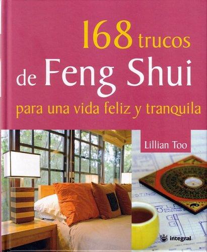 168 Trucos de Feng Shui: Para Una Vida Feliz y Tranquila 9788478713929