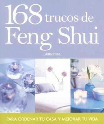 168 Trucos de Feng Shui: Para Ordenar Tu Casa y Mejorar Tu Vida 9788478714650