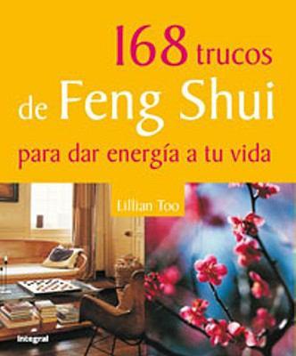 168 Trucos de Feng Shui Para Dar Energia A Tu Vida = 168 Feng Shui Ways to Energize Your Life 9788479014933
