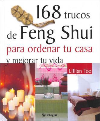 168 Trucos de Feng Shui Para Ordenar Tu Casa y Mejorar Tu Vida 9788478710836