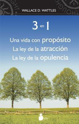 3 en 1: Una Vida Con Proposito, la Ley de la Atraccion, la Ley de la Opulencia = The Wisdom of Wallace D Wattles 9788478087471