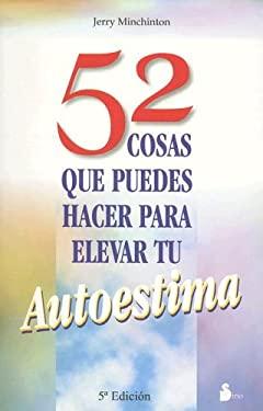 52 Cosas Que Puedes Hacer Para Elevar Tu Autoestima = 52 Things You Can Do to Raise Your Self-Esteem 9788478082759
